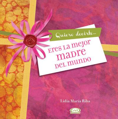 QUIERO DECIRTE QUE ERES LA MEJOR MADRE DEL MUNDO - V&R EDITORAS