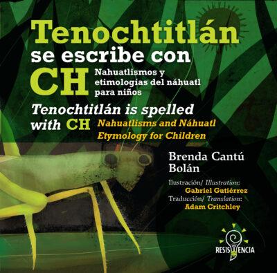 TENOCHTITLAN SE ESCRIBE CON CH (TENOCHTITLAN IS SPELLED WITH CH) - EDITORIAL RESISTENCIA