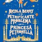 NICOLA BERRY Y EL PETRIFICANTE PROBLEMA CON LA PRINCESA PETRONELLA - V&R EDITORAS
