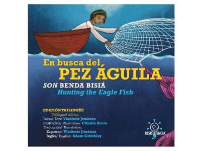 EN BUSCA DEL PEZ ÁGUILA, SON BENDA BISLÁ, HUNTING THE EAGLE FISH - RESISTENCIA